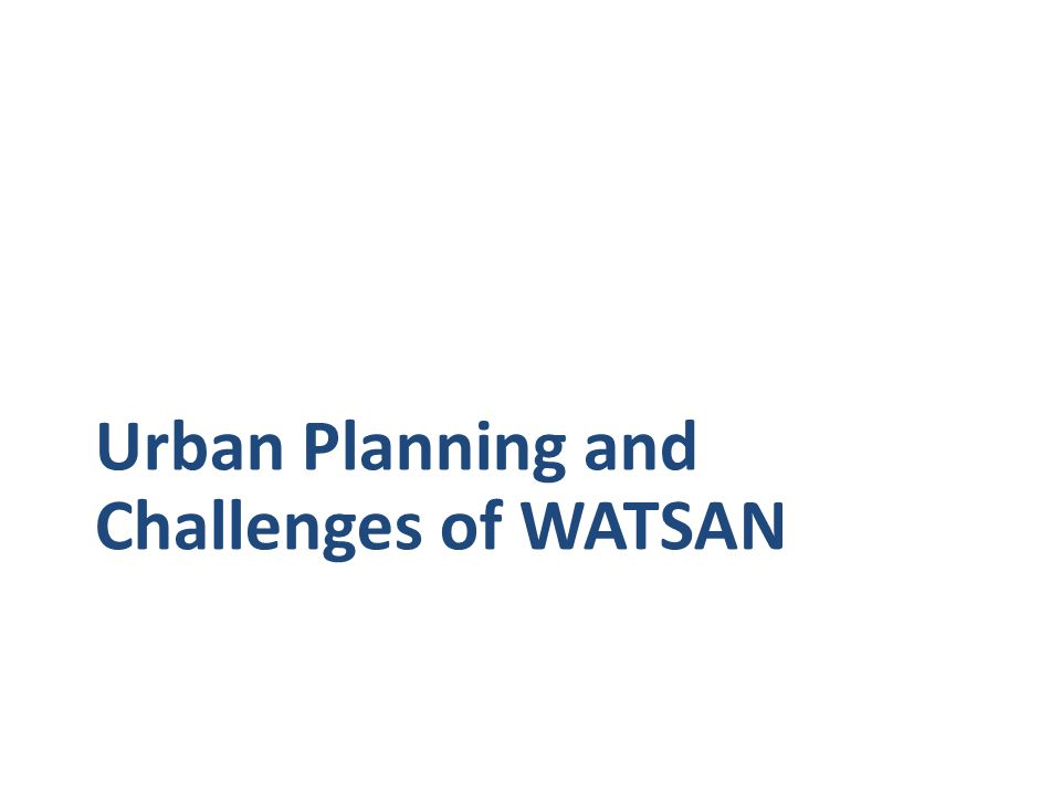 Urban Planning and Challenges of WATSAN