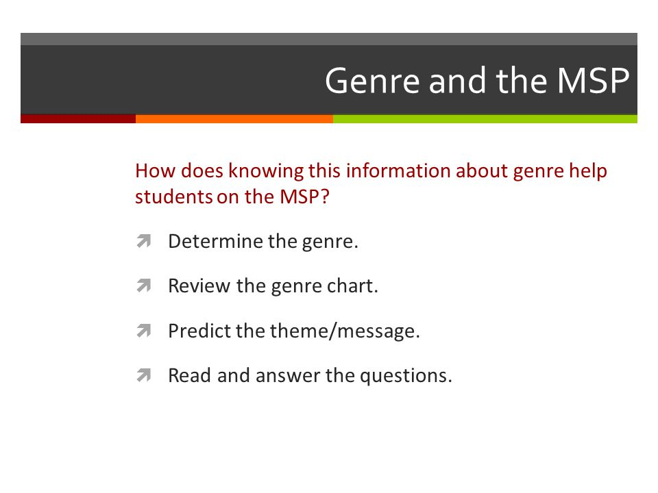 Genre and the MSP How does knowing this information about genre help students on the MSP.