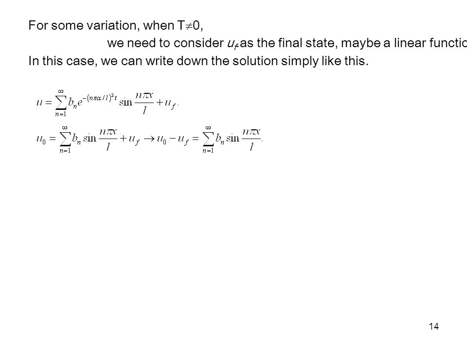 14 For some variation, when T  0, we need to consider u f.as the final state, maybe a linear function. In this case, we can write down the solution s