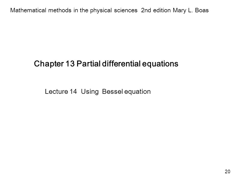 20 Chapter 13 Partial differential equations Mathematical methods in the physical sciences 2nd edition Mary L. Boas Lecture 14 Using Bessel equation