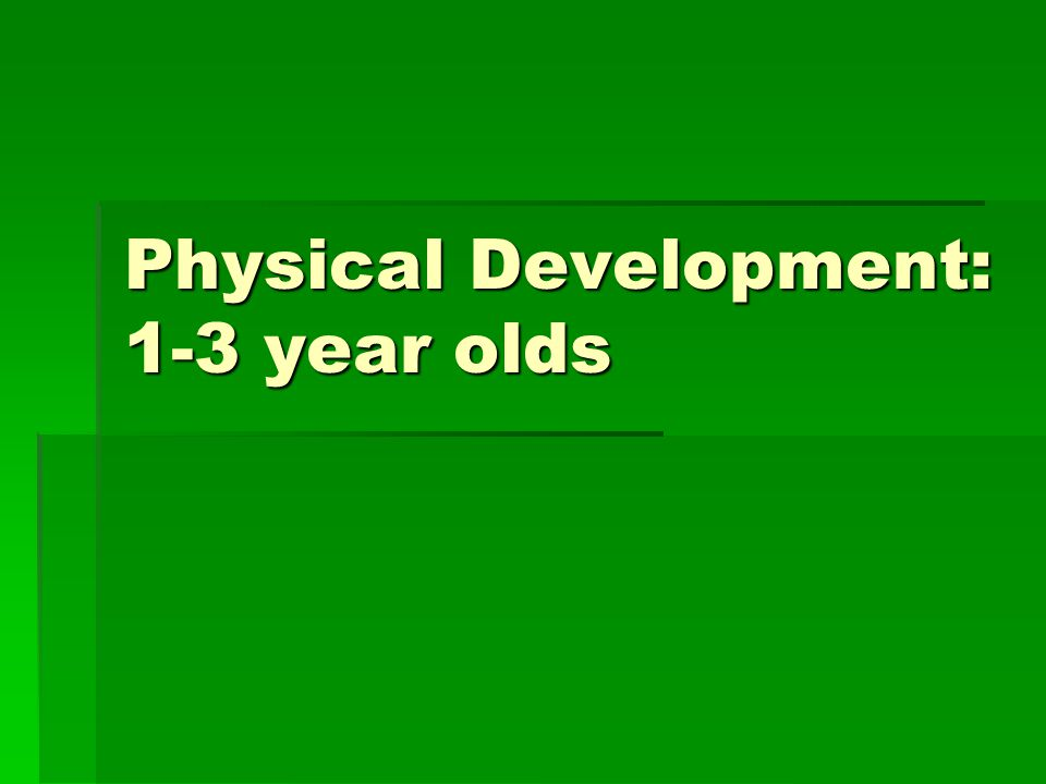 Physical Development: 1-3 year olds