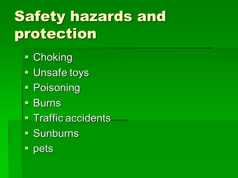 Safety hazards and protection  Choking  Unsafe toys  Poisoning  Burns  Traffic accidents  Sunburns  pets
