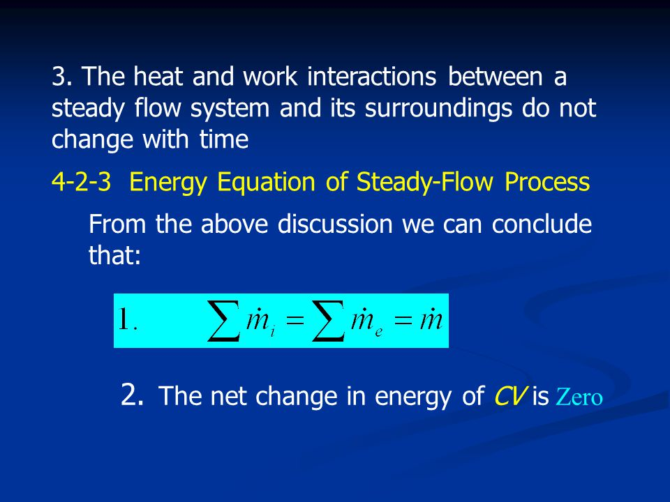 4-2 The Steady-Flow Process 4-2-1 Definition of Steady-Flow Process A process during which a fluid flows through a control volume steadily 4-2-2 Chara