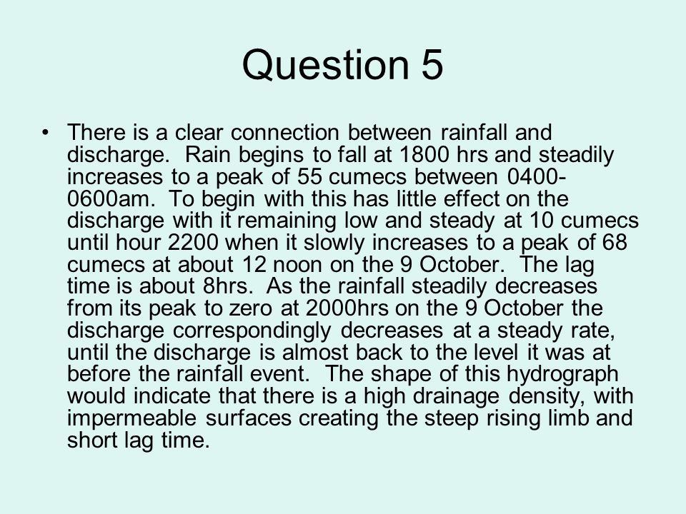 Question 5 There is a clear connection between rainfall and discharge.