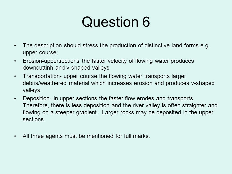 Question 7 The following points might refer to each feature Levee Coarse material built up along banks Highest ground on floodplain Coarse material deposited closest to the river channel during flooding Levees prevent flood water returning to the river.