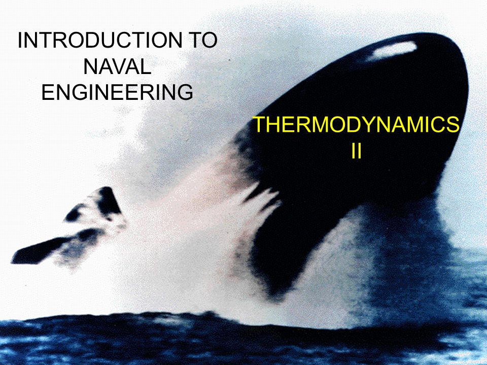 THERMODYNAMICS II INTRODUCTION TO NAVAL ENGINEERING