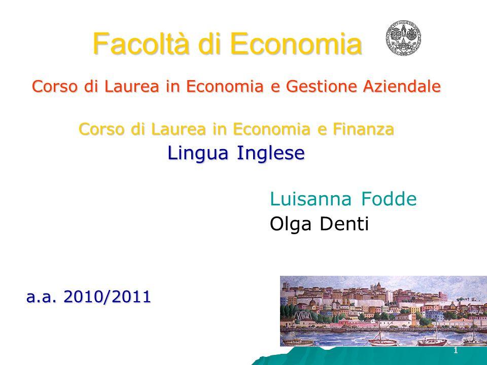 1 Facoltà di Economia Corso di Laurea in Economia e Gestione Aziendale Corso di Laurea in Economia e Finanza Lingua Inglese Luisanna Fodde Olga Denti a.a.