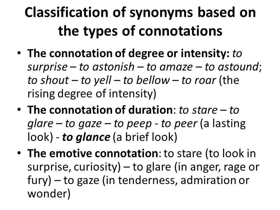 Classification of synonyms based on the types of connotations The evaluative connotation (conveys the speaker's attitude towards the referent): well- known – famous – notorious (-) – celebrated (+) (cf.: a notorious criminal, but a celebrated scientist).
