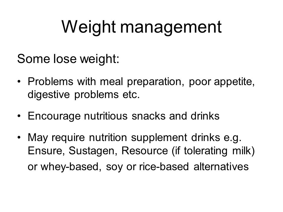 Weight management Some lose weight: Problems with meal preparation, poor appetite, digestive problems etc.