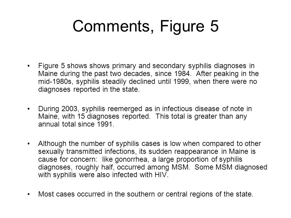 Comments, Figure 5 Figure 5 shows shows primary and secondary syphilis diagnoses in Maine during the past two decades, since 1984. After peaking in th
