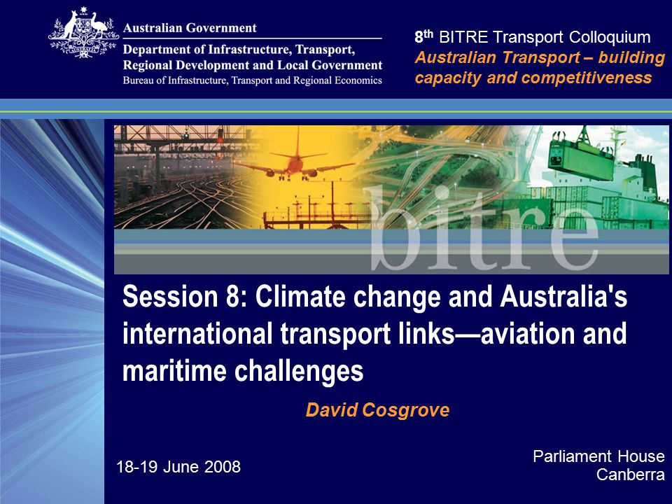 Session 8: Climate change and Australia's international transport links—aviation and maritime challenges 8 th BITRE Transport Colloquium Australian Tr