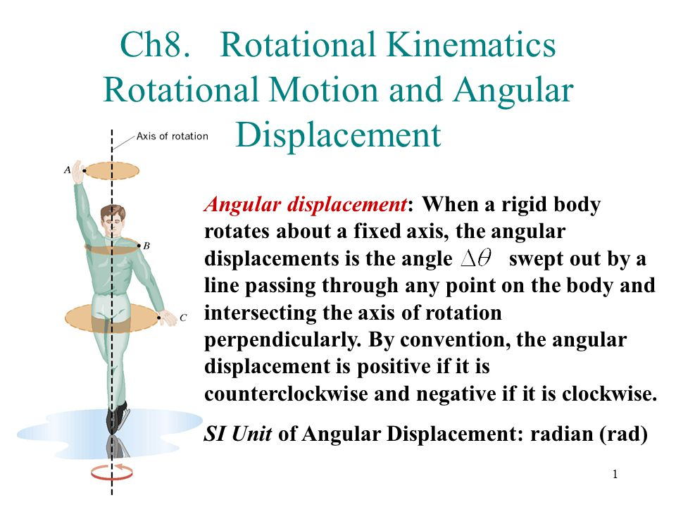 1 Ch8. Rotational Kinematics Rotational Motion and Angular Displacement Angular displacement: When a rigid body rotates about a fixed axis, the angula