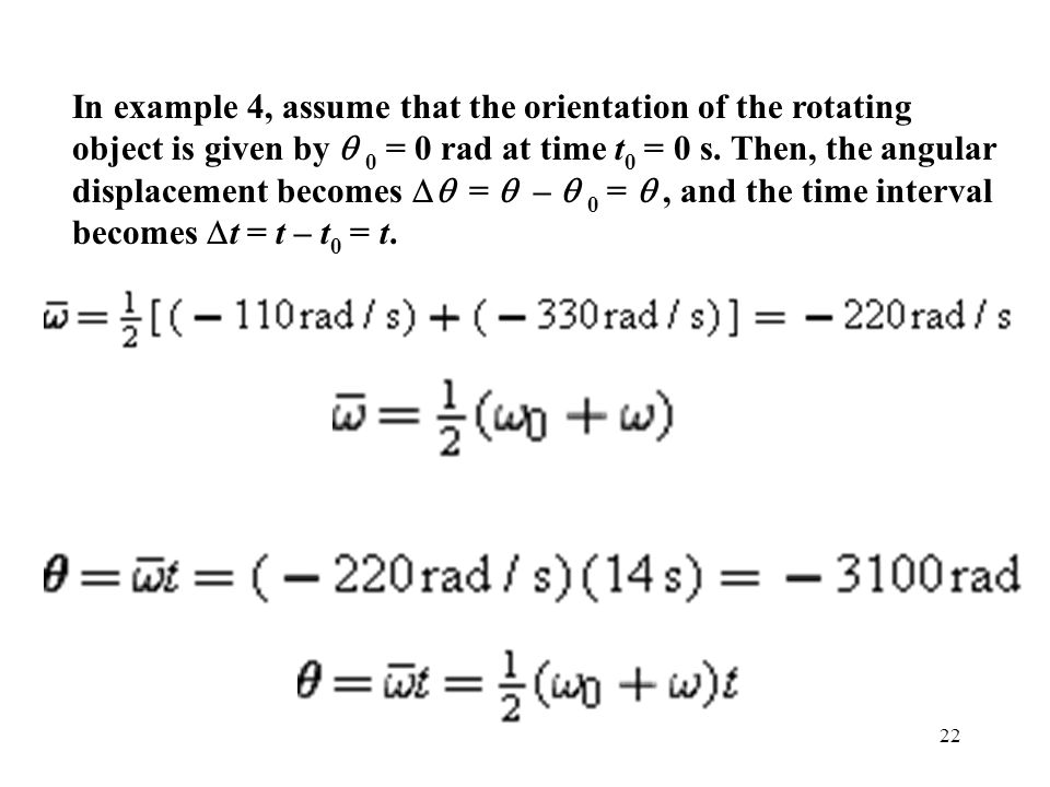 22 In example 4, assume that the orientation of the rotating object is given by  0 = 0 rad at time t 0 = 0 s. Then, the angular displacement becomes