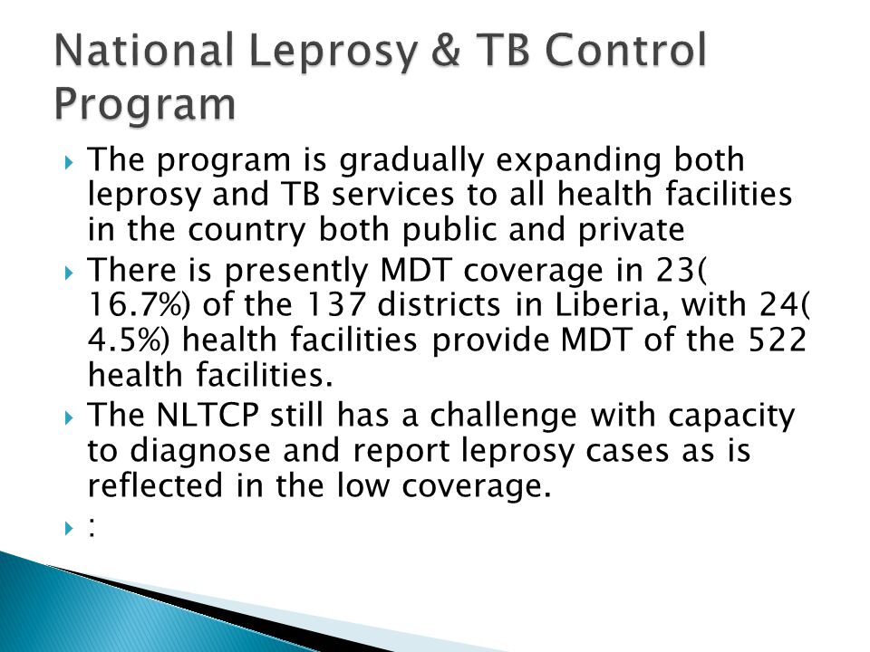  The program is gradually expanding both leprosy and TB services to all health facilities in the country both public and private  There is presently