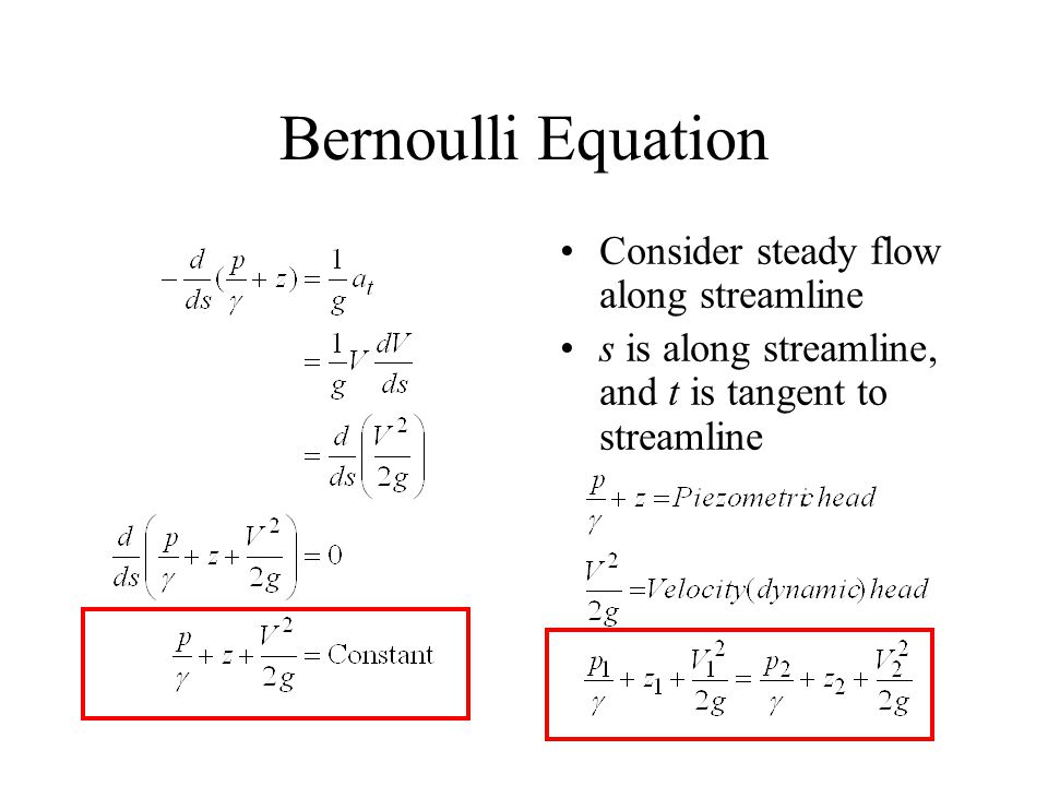 Bernoulli Equation Consider steady flow along streamline s is along streamline, and t is tangent to streamline