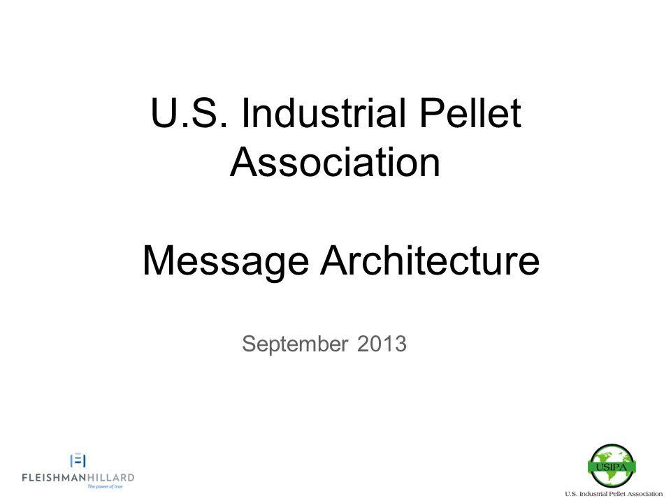 U.S. Industrial Pellet Association Message Architecture September 2013