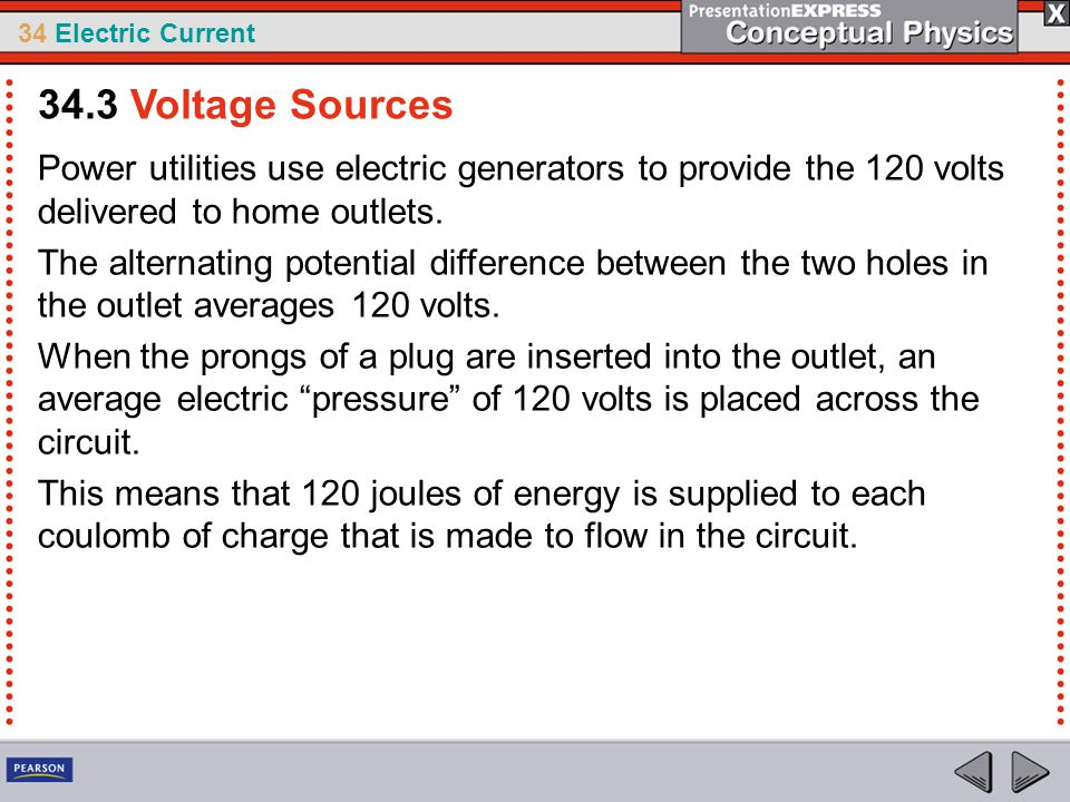 34 Electric Current Power utilities use electric generators to provide the 120 volts delivered to home outlets. The alternating potential difference b