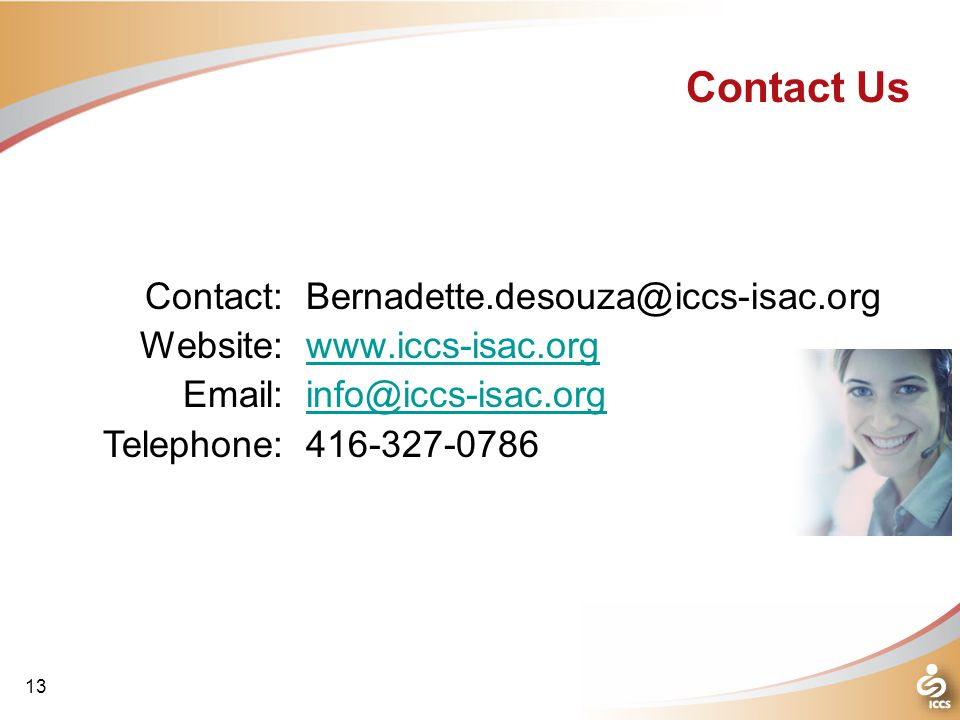 Bernadette.desouza@iccs-isac.org www.iccs-isac.org info@iccs-isac.org 416-327-0786 Contact Us Contact: Website: Email: Telephone: 13
