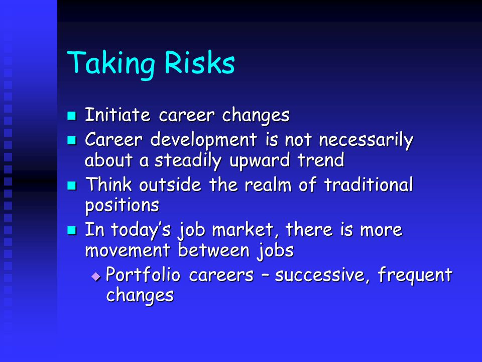 Responsibility for one's own career Be clear about what you want out of life Be clear about what you want out of life Spend time on self-analysis and self- reflection Spend time on self-analysis and self- reflection Know your skills, abilities, values, aspirations, wants, needs, dreams and personal style Know your skills, abilities, values, aspirations, wants, needs, dreams and personal style Bridges, W.