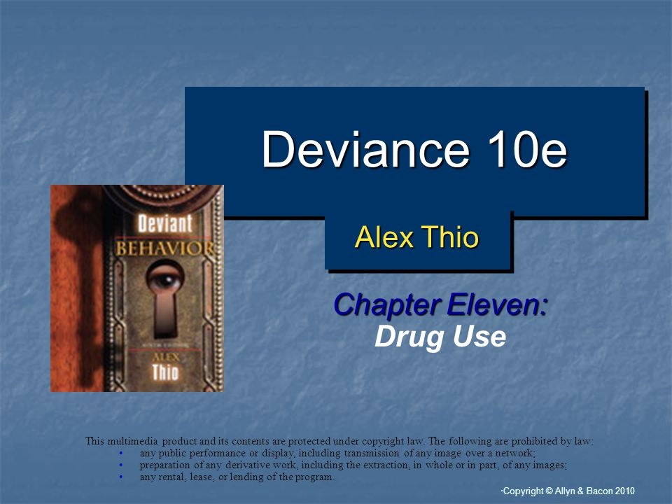 Copyright © Allyn & Bacon 2010 Deviance 10e Chapter Eleven: Drug Use This multimedia product and its contents are protected under copyright law.