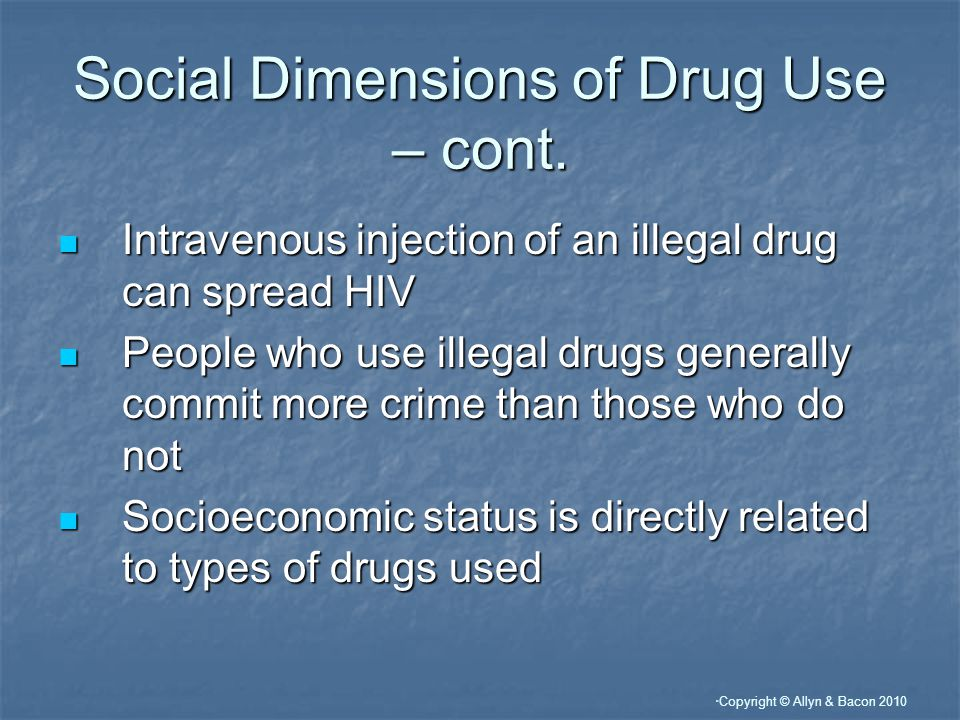 Copyright © Allyn & Bacon 2010 Social Dimensions of Drug Use – cont.