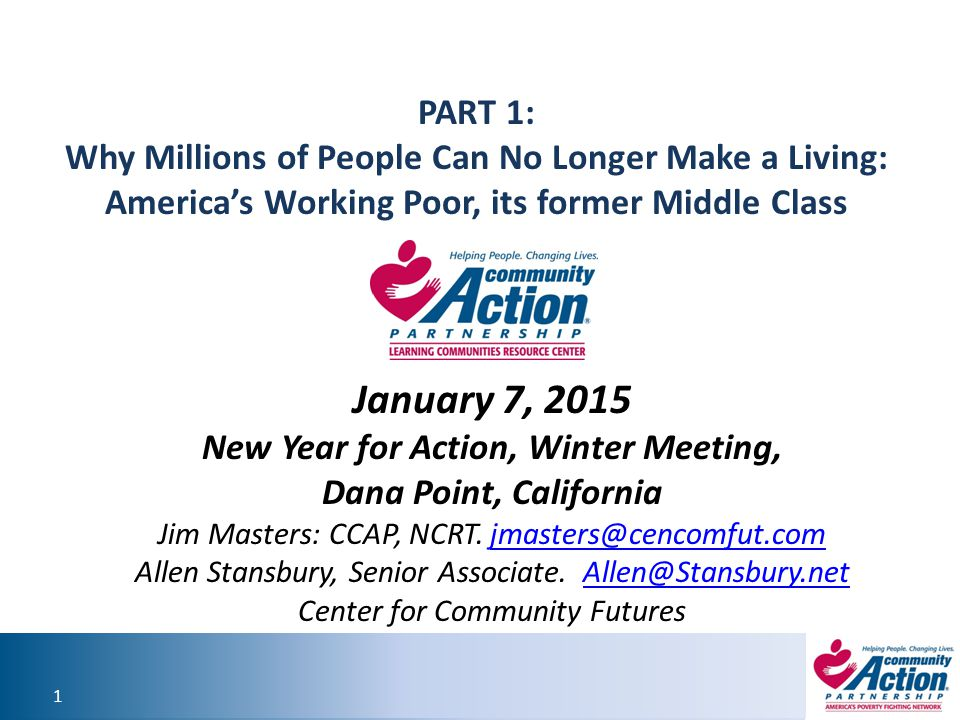 1 1 PART 1: Why Millions of People Can No Longer Make a Living: America's Working Poor, its former Middle Class January 7, 2015 New Year for Action, W
