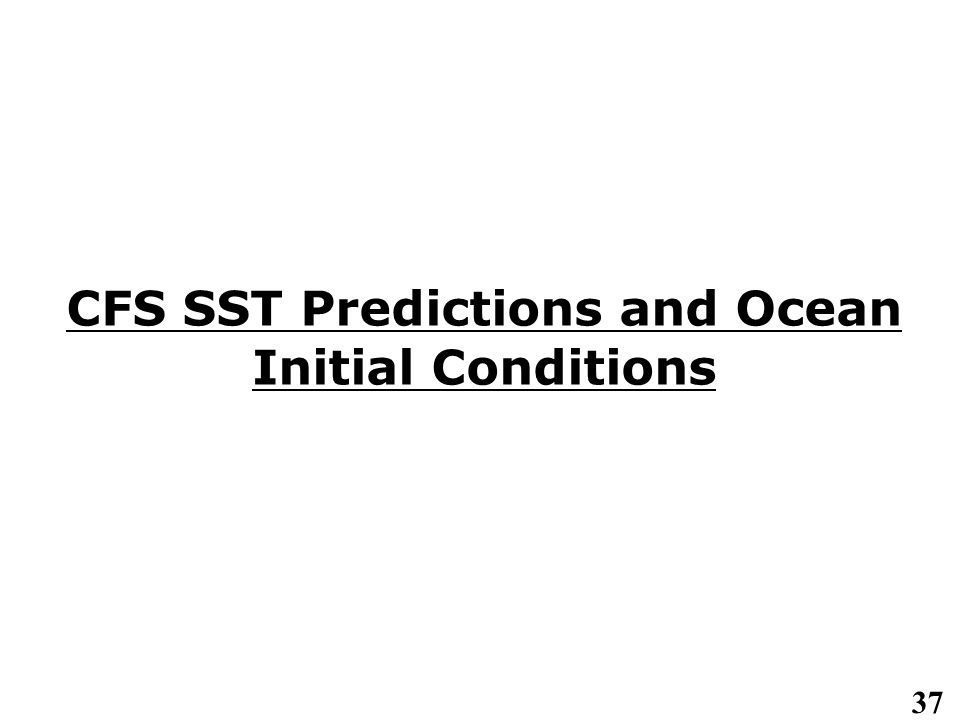 37 CFS SST Predictions and Ocean Initial Conditions