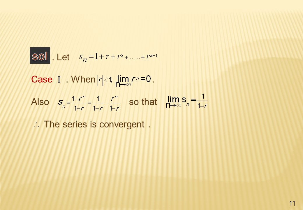. Let Case. When. Also so that The series is convergent. 11