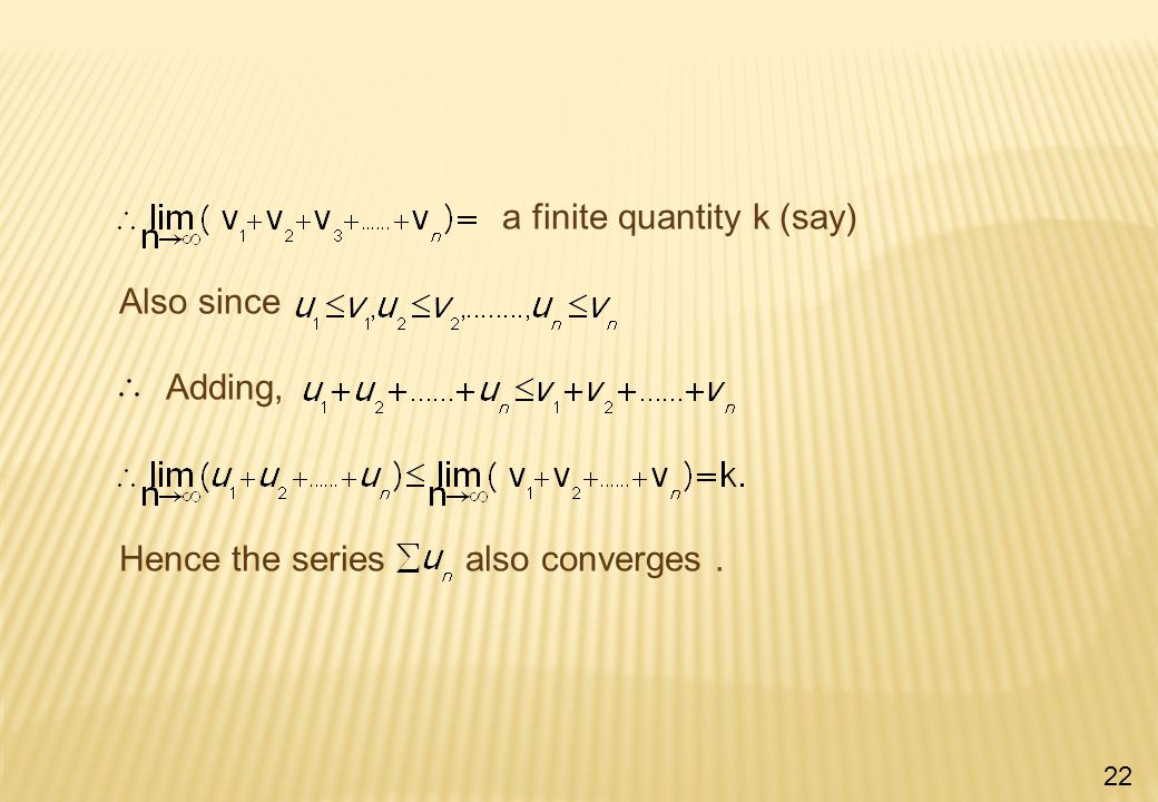 a finite quantity k (say) Also since Adding, Hence the series also converges. 22