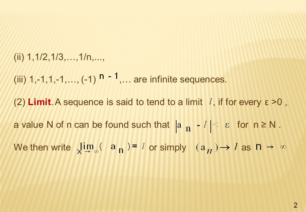 (ii) 1,1/2,1/3,…,1/n,..., (iii) 1,-1,1,-1,…, (-1),… are infinite sequences.