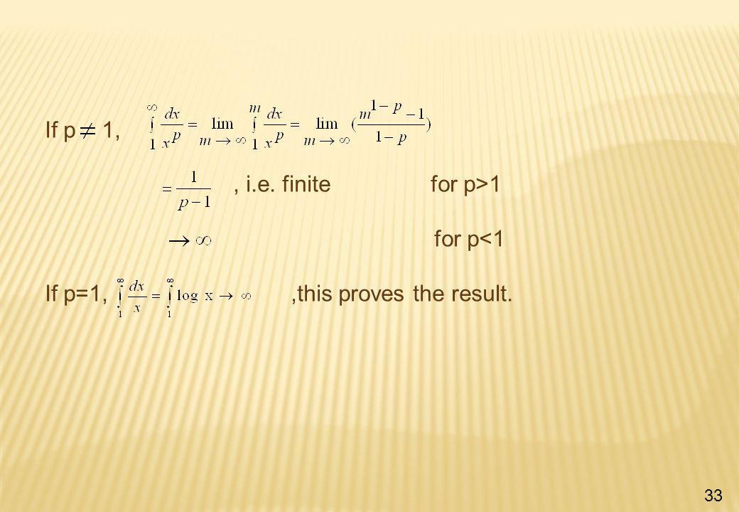If p 1,, i.e. finite for p>1 for p<1 If p=1,,this proves the result. 33