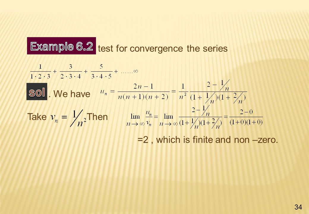 . test for convergence the series. We have Take Then =2, which is finite and non –zero. 34