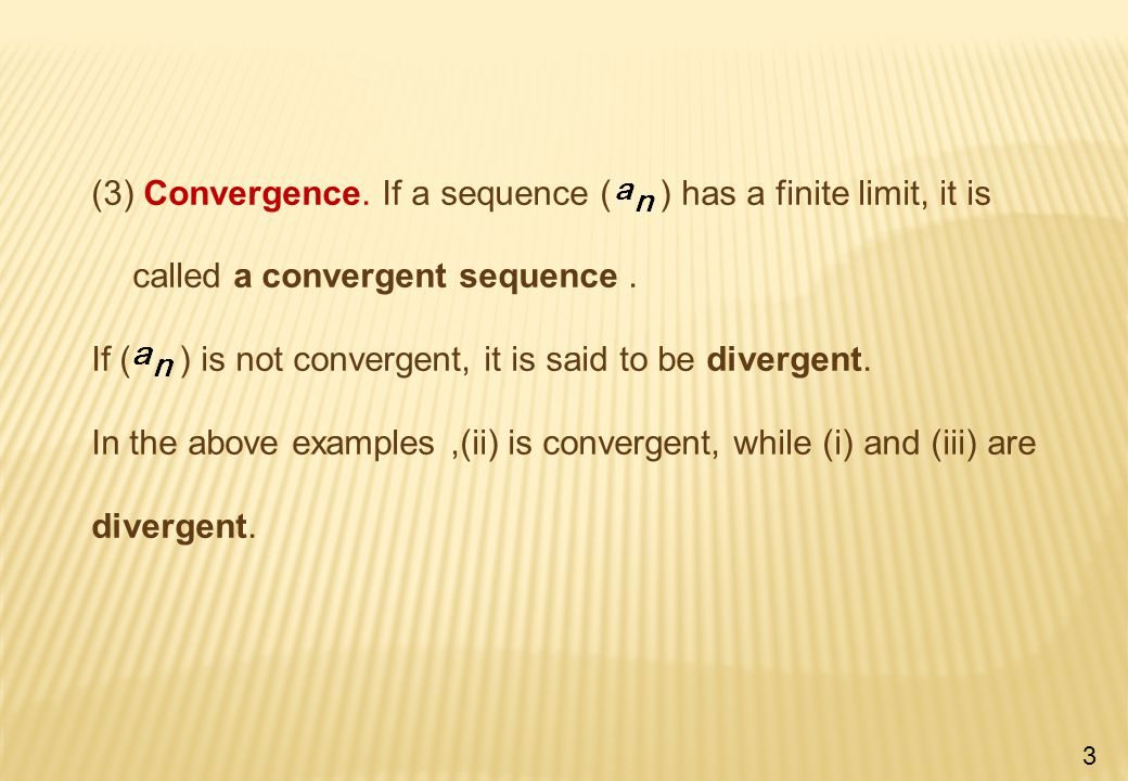 (3) Convergence. If a sequence ( ) has a finite limit, it is called a convergent sequence.