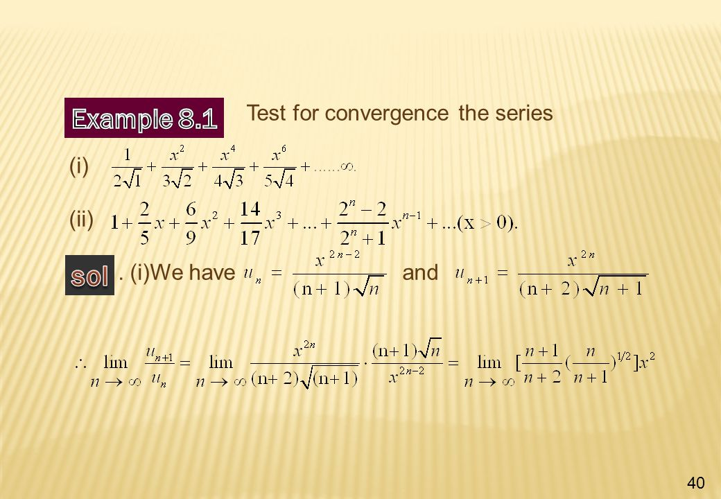 Test for convergence the series (i) (ii). (i)We have and 40