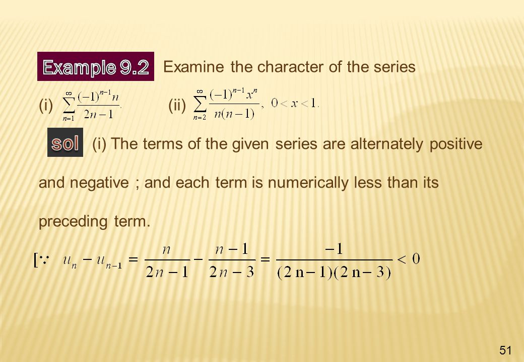 Examine the character of the series (i) (ii) (i) The terms of the given series are alternately positive and negative ; and each term is numerically less than its preceding term.