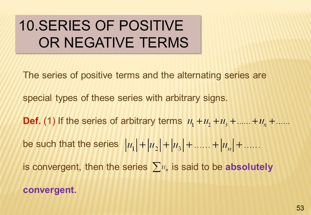 The series of positive terms and the alternating series are special types of these series with arbitrary signs.