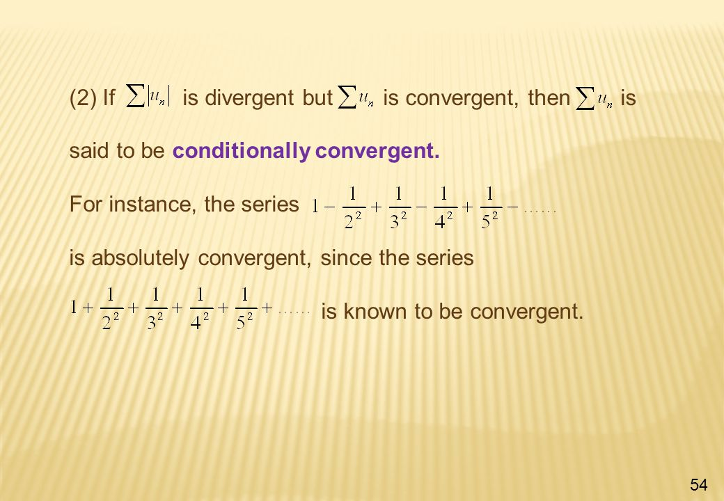 (2) If is divergent but is convergent, then is said to be conditionally convergent.