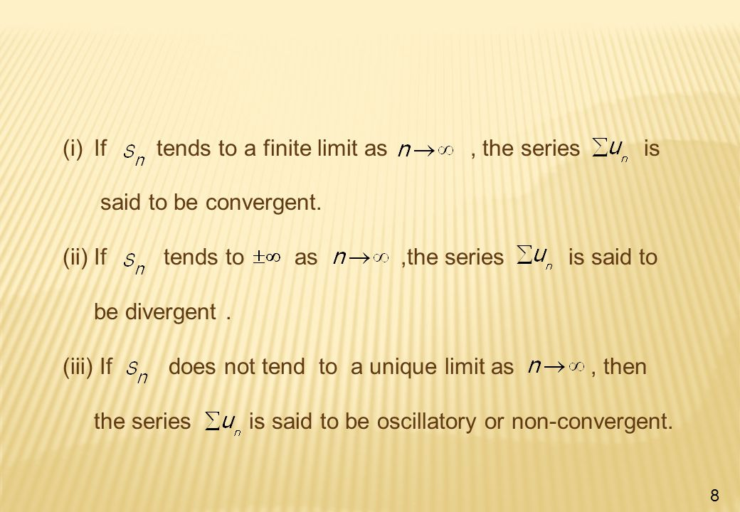 (i)If tends to a finite limit as, the series is said to be convergent.