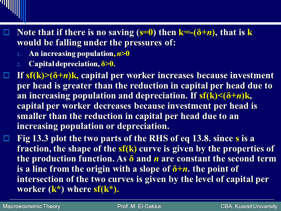 Macroeconomic Theory Prof. M. El-Sakka CBA. Kuwait University  Note that if there is no saving (s=0) then k. =-(δ+n), that is k would be falling unde