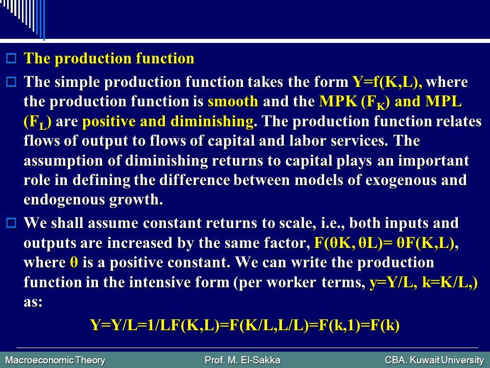 Macroeconomic Theory Prof. M. El-Sakka CBA. Kuwait University  The production function  The simple production function takes the form Y=f(K,L), wher