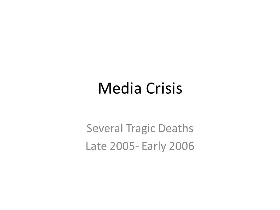 Media Crisis Several Tragic Deaths Late 2005- Early 2006