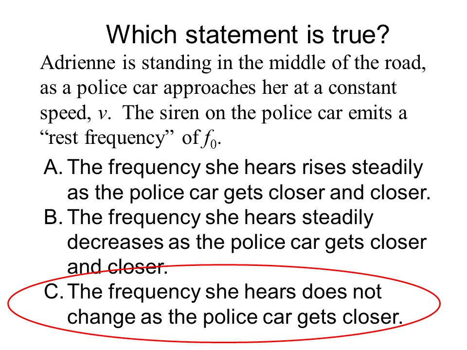 "Adrienne is standing in the middle of the road, as a police car approaches her at a constant speed, v. The siren on the police car emits a ""rest frequ"