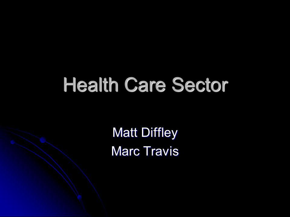 Health Care Sector Matt Diffley Marc Travis