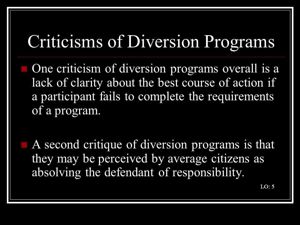 Criticisms of Diversion Programs One criticism of diversion programs overall is a lack of clarity about the best course of action if a participant fai