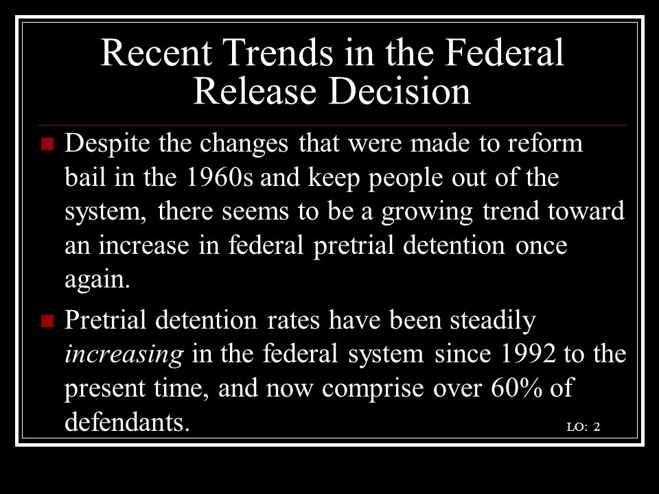 Recent Trends in the Federal Release Decision Despite the changes that were made to reform bail in the 1960s and keep people out of the system, there