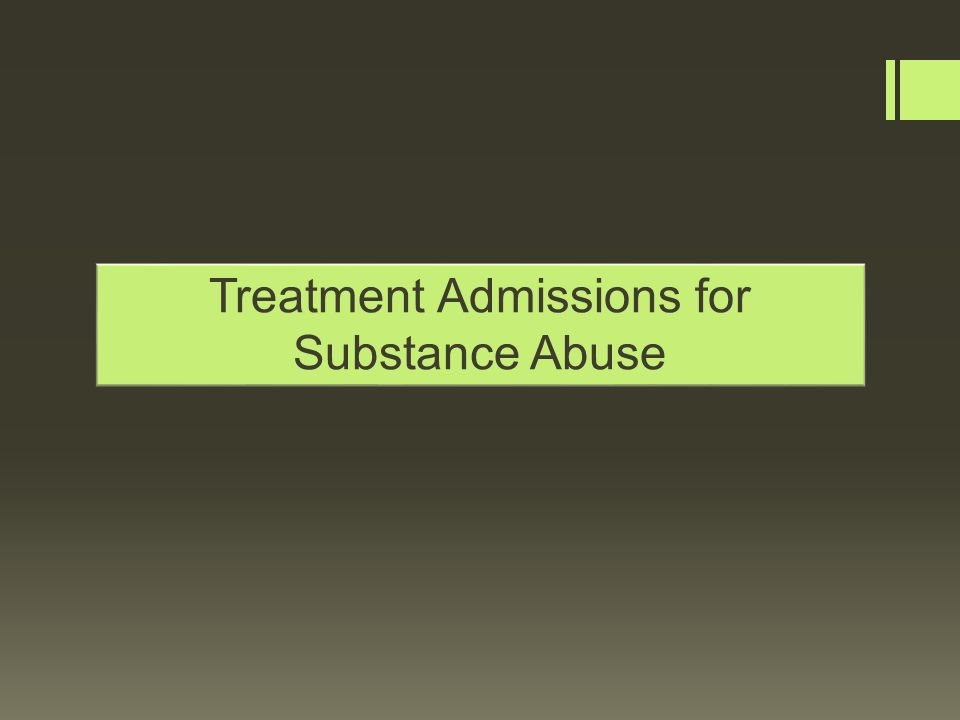 Treatment Admissions for Substance Abuse