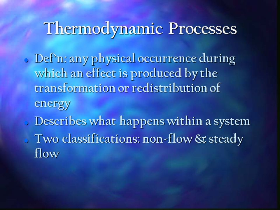 Thermodynamic System Def'n: a bounded region that contains matter (which may be in gas, liquid, or solid phase) Def'n: a bounded region that contains matter (which may be in gas, liquid, or solid phase) Requires a working substance to receive, store, transport, or deliver energy Requires a working substance to receive, store, transport, or deliver energy May be open (mass can flow in/out) or closed (no flow of mass out of boundaries) May be open (mass can flow in/out) or closed (no flow of mass out of boundaries)