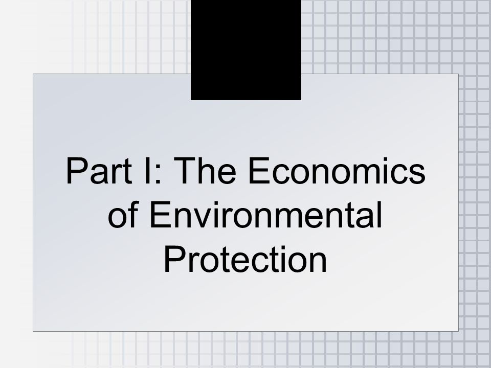 Part I: The Economics of Environmental Protection