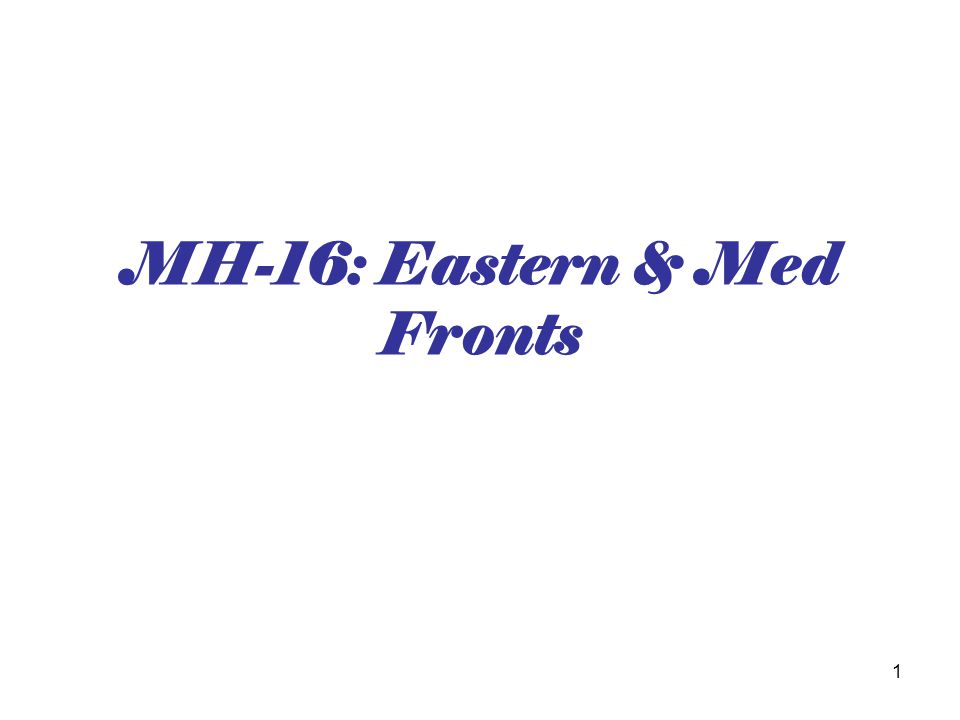 1 MH-16: Eastern & Med Fronts