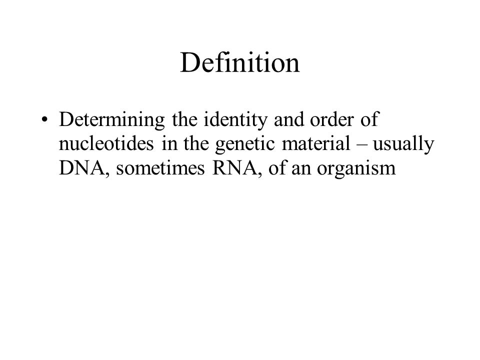 Definition Determining the identity and order of nucleotides in the genetic material – usually DNA, sometimes RNA, of an organism
